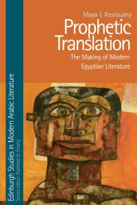 Prophetic Translation: The Making of Modern Egyptian Literature