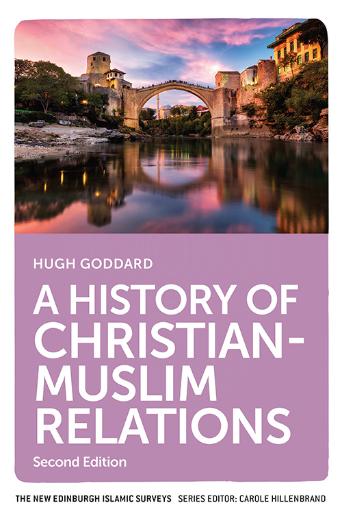 Cover image of 'A History of Christian-Muslim Relations' by Hugh Goddard.
