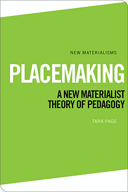 Placemaking: A New Materialist Theory of Pedagogy by Tara Page - image of book cover.