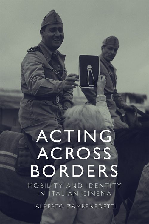 Cover image of book Acting Across Borders: Mobility and Identity in Italian Cinema by Alberto Zambenedetti