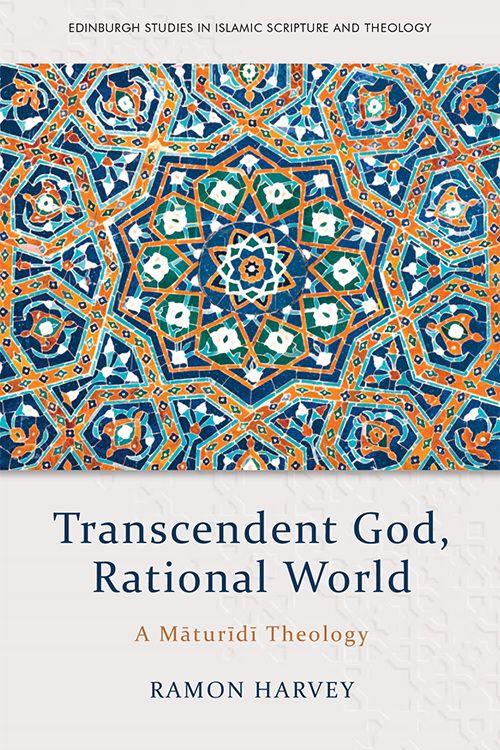 Cover of book Transcendent God, Rational World: A Māturīdī Theology (EUP, 2021) by Ramon Harvey.